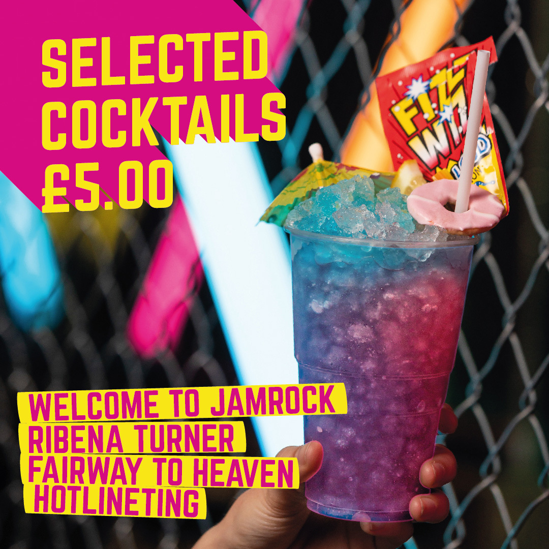 Selected Cocktails £5 - Welcome to Jamrock, Ribena Turner, Fairway to Heaven, Hotlineting