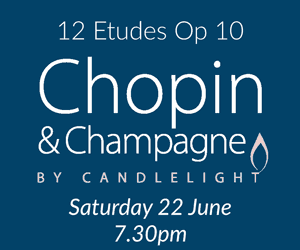 Chopin & Champagne by Candlelight Saturday 22 June, 7.30pm 12 Etudes Op 10