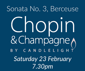 Chopin & Champagne by Candlelight Saturday 23 February, 7.30pm Sonata No. 3, Berceuse