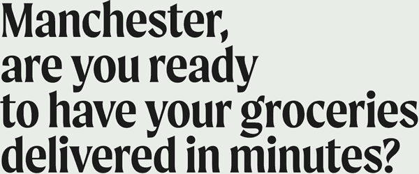 Manchester Are You Ready To Have Your Groceries Delivered In Minutes 600X250